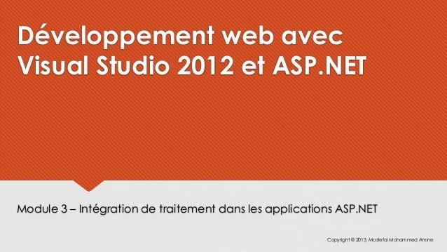 Développement web avecVisual Studio 2012 et ASP.NETModule 3 – Intégration de traitement dans les applications ASP.NET     ...