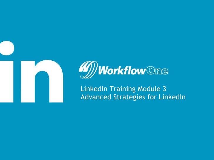 LinkedIn Training Module 3 Advanced Strategies for LinkedIn