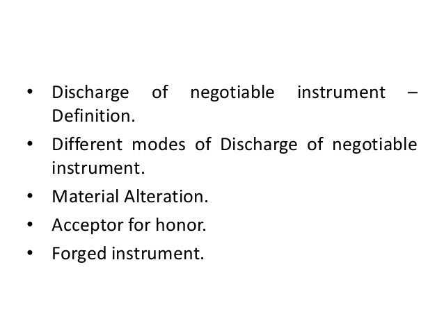 discharge of negotiable instrument This special type of contract is called a negotiable instrument and it facilitates the   when all debt or obligation is discharged from a negotiable instrument, then.