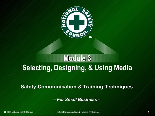 Module 3 Selecting, Designing, & Using Media Safety Communication & Training Techniques – For Small Business – © 2005 Nati...
