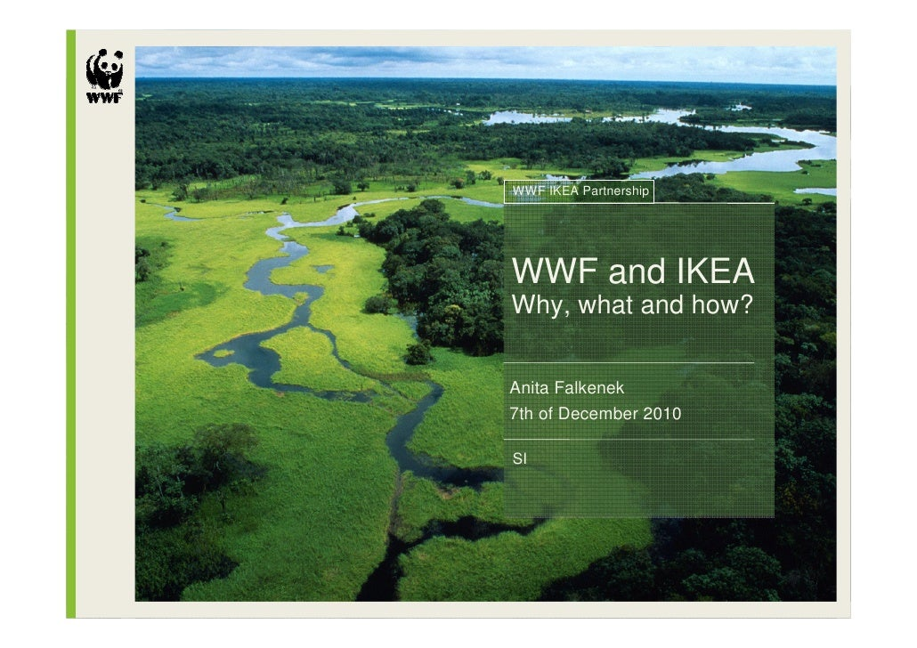 WWF IKEA PartnershipWWF and IKEAWhy, what and how?Anita Falkenek7th of December 2010SI