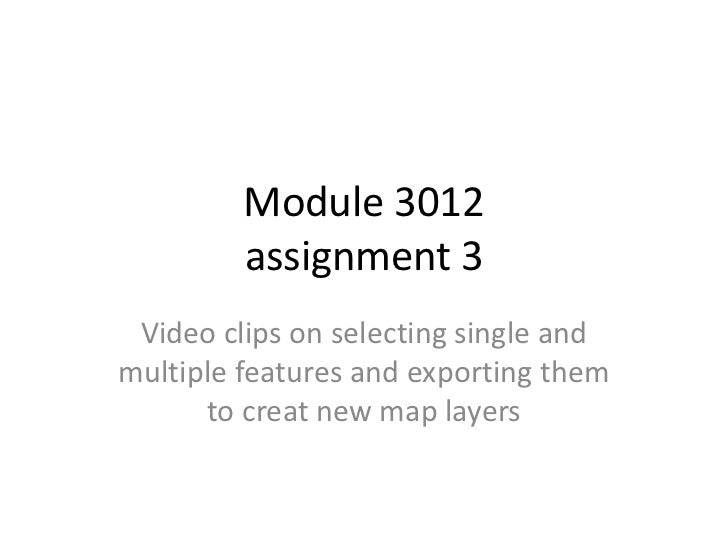 Module 3012         assignment 3 Video clips on selecting single andmultiple features and exporting them      to creat new...