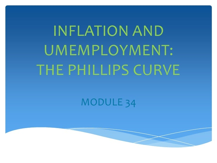INFLATION AND UMEMPLOYMENT:THE PHILLIPS CURVE     MODULE 34