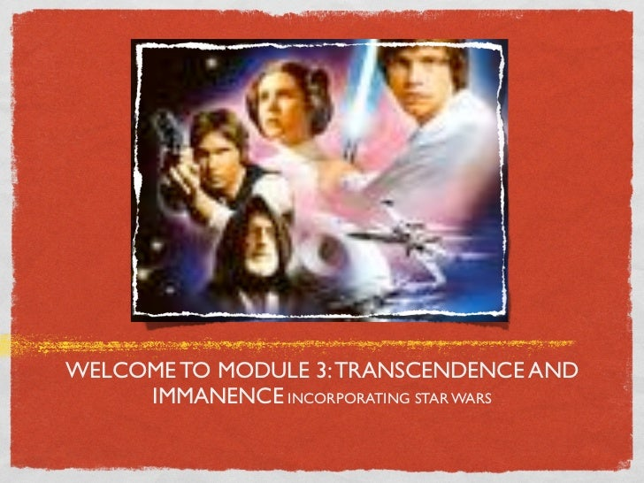 WELCOME TO MODULE 3: TRANSCENDENCE AND     IMMANENCE INCORPORATING STAR WARS