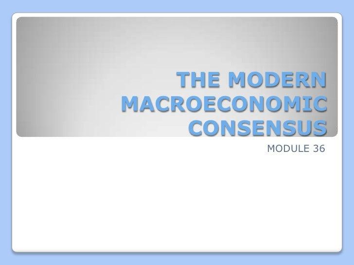 THE MODERNMACROECONOMIC    CONSENSUS         MODULE 36