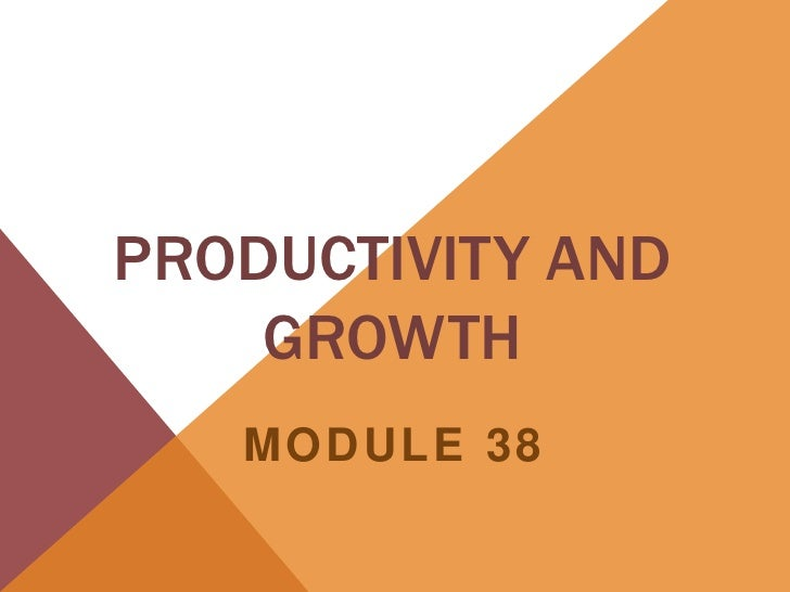 PRODUCTIVITY AND    GROWTH   MODULE 38