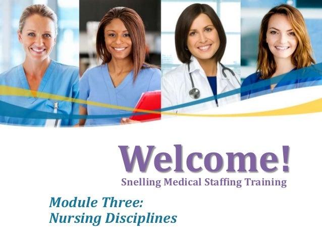 Welcome!          Snelling Medical Staffing TrainingModule Three:Nursing Disciplines