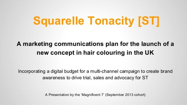 Squarelle Tonacity [ST] A marketing communications plan for the launch of a new concept in hair colouring in the UK Incorp...