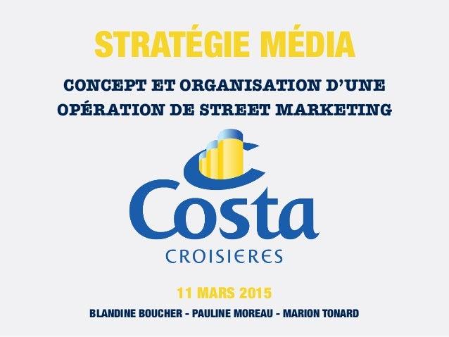 STRATÉGIE MÉDIA CONCEPT ET ORGANISATION D'UNE OPÉRATION DE STREET MARKETING BLANDINE BOUCHER - PAULINE MOREAU - MARION TON...