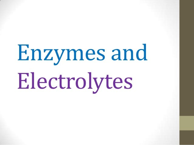 Enzymes and Electrolytes