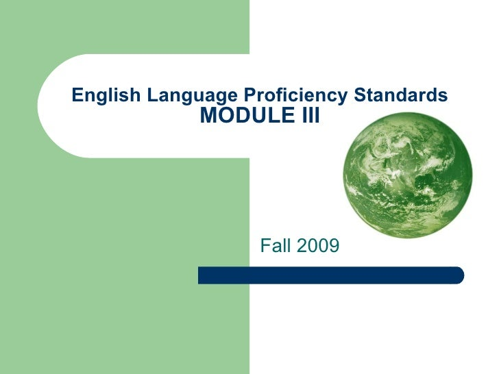 English Language Proficiency Standards MODULE III Fall 2009