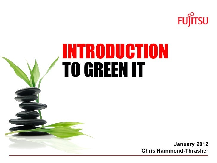 INTRODUCTION  TO GREEN IT January 2012 Chris Hammond-Thrasher