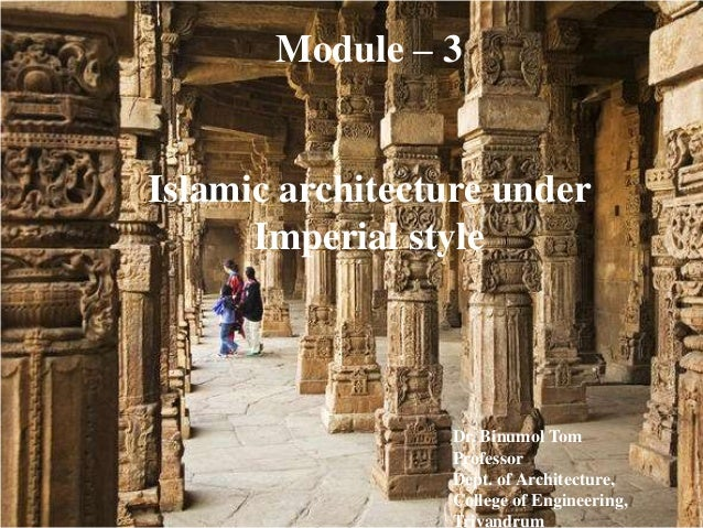 Module – 3Islamic architecture under      Imperial style                 Dr. Binumol Tom                 Professor        ...