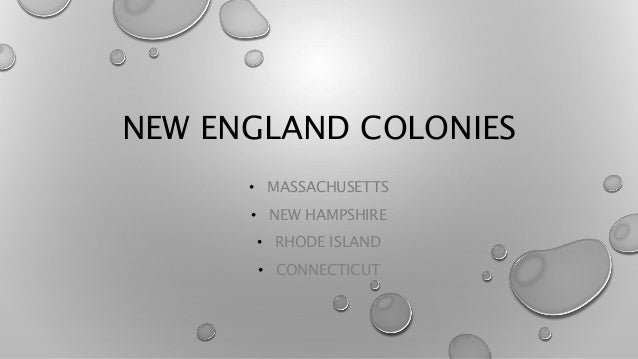 NEW ENGLAND COLONIES • MASSACHUSETTS • NEW HAMPSHIRE • RHODE ISLAND • CONNECTICUT