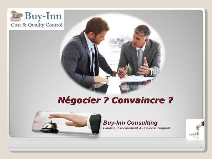 Négocier ? Convaincre ?         Buy-Inn Consulting         Finance, Procurement & Business Support                        ...
