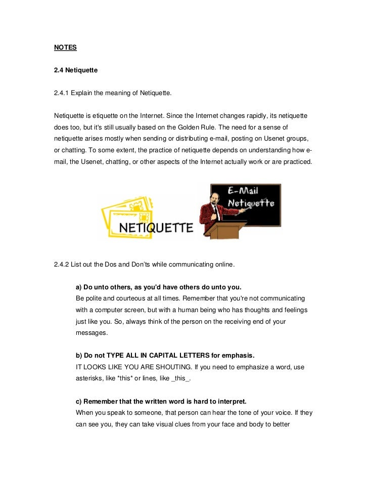 NOTES2.4 Netiquette2.4.1 Explain the meaning of Netiquette.Netiquette is etiquette on the Internet. Since the Internet cha...