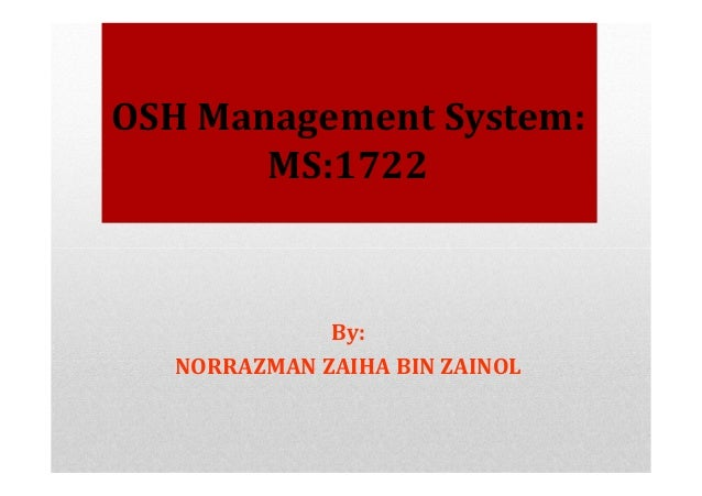 By: NORRAZMAN ZAIHA BIN ZAINOL OSH Management System: MS:1722