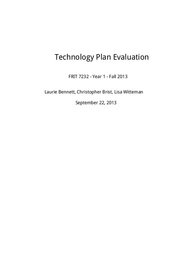 Technology Plan Evaluation FRIT 7232 - Year 1 - Fall 2013 Laurie Bennett, Christopher Brist, Lisa Witteman September 22, 2...
