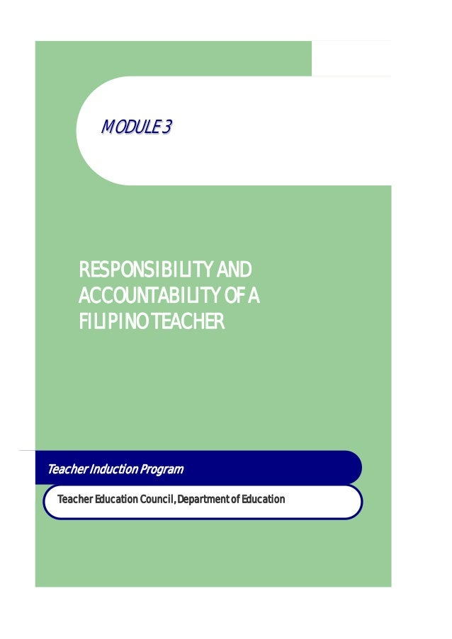 RESPONSIBILITY AND ACCOUNTABILITY OF A FILIPINO TEACHER MMOODDUULLEE 33 Teacher Education Council, Department of Education...