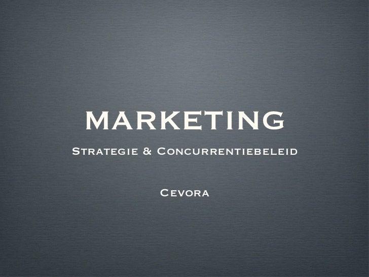 MARKETING <ul><li>Strategie & Concurrentiebeleid </li></ul><ul><li>Cevora </li></ul>