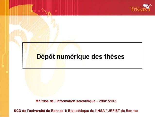 Dépôt numérique des thèses             Maîtrise de linformation scientifique – 29/01/2013SCD de luniversité de Rennes 1/ B...