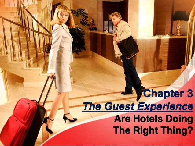 Chapter 3 The Guest Experience Are Hotels Doing The Right Thing?