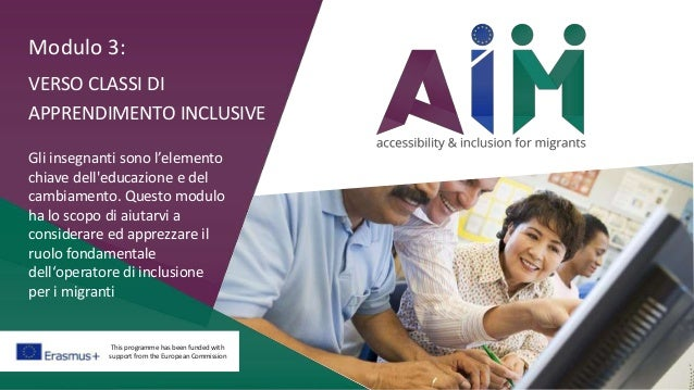 This programme has been funded with support from the European Commission Modulo 3: VERSO CLASSI DI APPRENDIMENTO INCLUSIVE...
