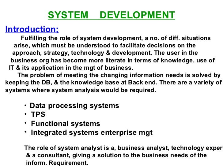 SYSTEM  DEVELOPMENT <ul><li>Introduction; </li></ul><ul><li>Fulfilling the role of system development, a no. of diff. situ...