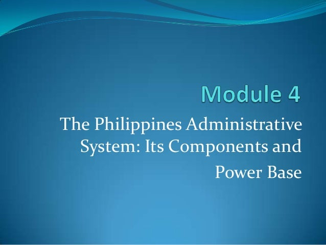 The Philippines Administrative  System: Its Components and                  Power Base