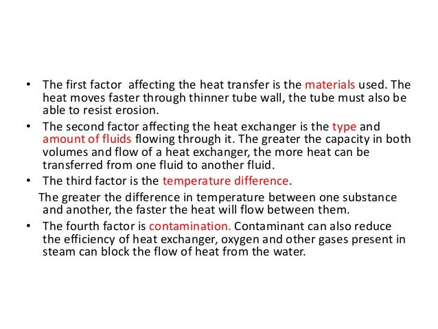 • The first factor affecting the heat transfer is the materials used. The   heat moves faster through thinner tube wall, t...