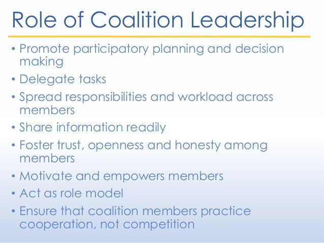Role of Coalition Leadership • Promote participatory planning and decision making • Delegate tasks • Spread responsibiliti...