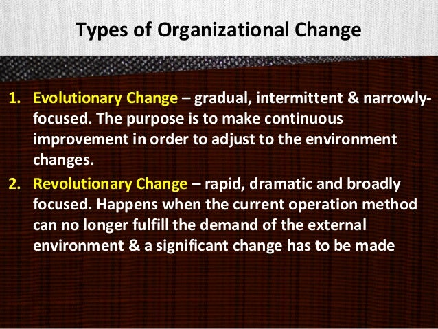 organizational change typology of evolutionary and strategic changes Change is in regard to organization-wide change, as opposed to smaller changes such as adding a new person, modifying a program, etc examples of organization-wide change might include a change in mission, restructuring.