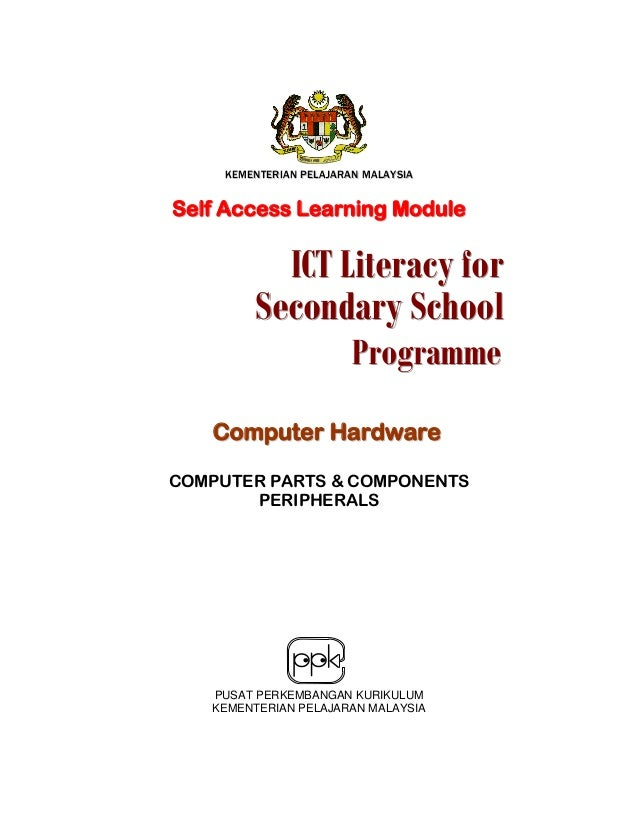 KEMENTERIAN PELAJARAN MALAYSIA  Self Access Learning Module  ICT Literacy for Secondary School Programme  Computer Hardwar...