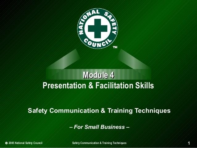 Module 4 Presentation & Facilitation Skills Safety Communication & Training Techniques – For Small Business – © 2005 Natio...