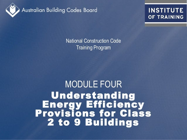 National Construction Code Training Program MODULE FOUR Understanding Energy Efficiency Provisions for Class 2 to 9 Buildi...