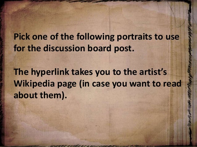 Pick one of the following portraits to use for the discussion board post. The hyperlink takes you to the artist's Wikipedi...