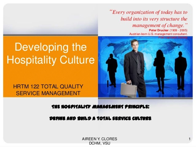 """Developing the Hospitality Culture HRTM 122 TOTAL QUALITY SERVICE MANAGEMENT AIREEN Y. CLORES DCHM, VSU 1 """"Every organizat..."""