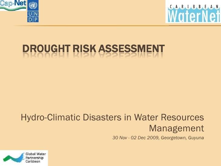 <ul><li>Hydro-Climatic Disasters in Water Resources  Management </li></ul><ul><li>30 Nov - 02 Dec 2009, Georgetown, Guyuna...