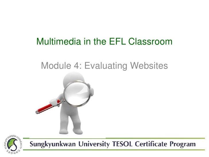Multimedia in the EFL Classroom<br />Module 4: Evaluating Websites<br />