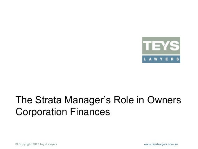 The Strata Manager's Role in Owners Corporation Finances  © Copyright 2012 Teys Lawyers  www.teyslawyers.com.au