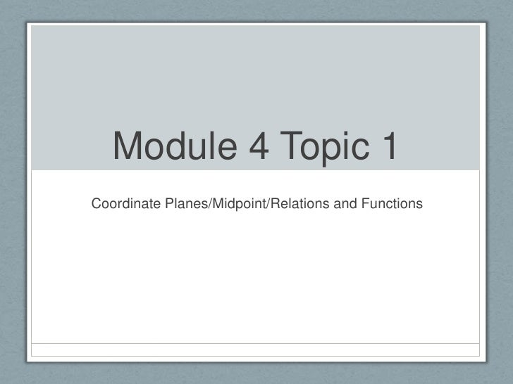Module 4 Topic 1<br />Coordinate Planes/Midpoint/Relations and Functions<br />