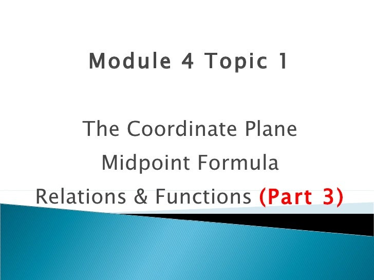 Module 4 Topic 1 The Coordinate Plane Midpoint Formula Relations & Functions  (Part 3)