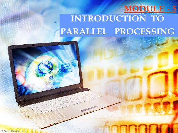 MODULE - 5 INTRODUCTION  TO  PARALLEL  PROCESSING