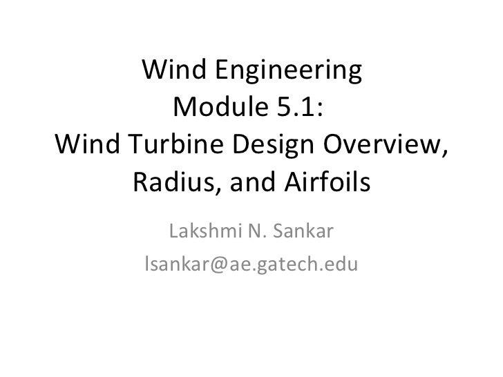 Wind Engineering Module 5.1:  Wind Turbine Design Overview, Radius, and Airfoils Lakshmi N. Sankar [email_address]