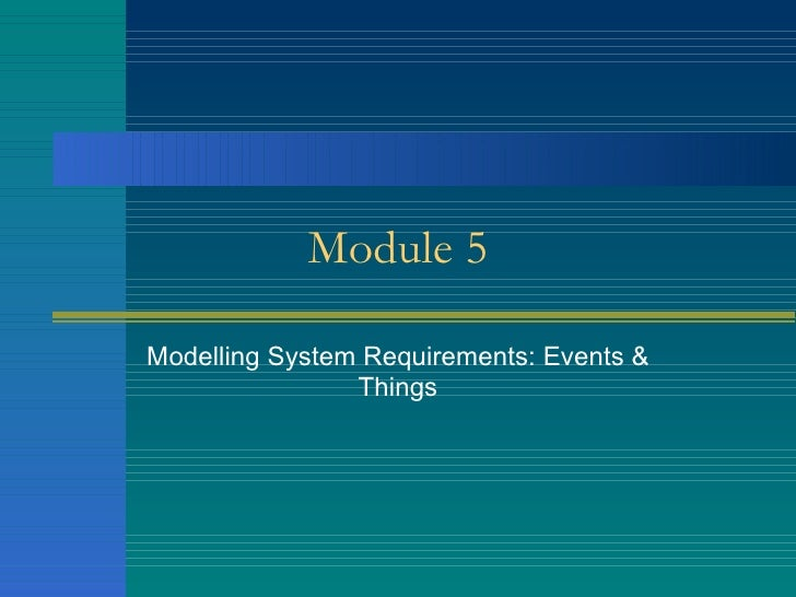 Modelling System Requirements: Events & Things Module 5