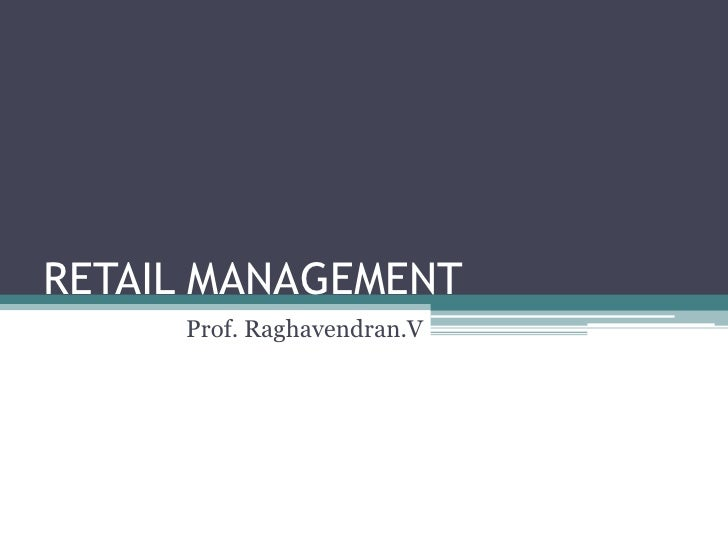 RETAIL MANAGEMENT<br />Prof. Raghavendran.V<br />
