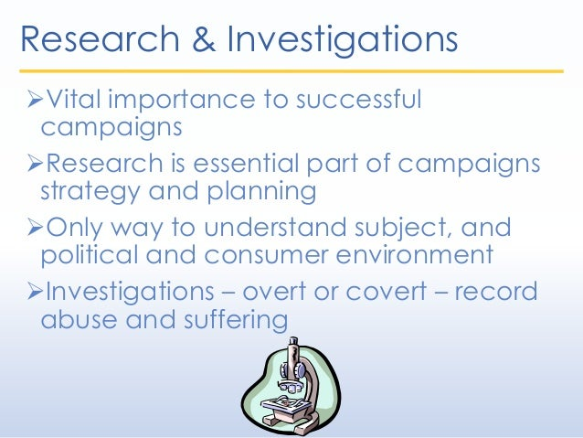 Research & Investigations Vital importance to successful campaigns Research is essential part of campaigns strategy and ...