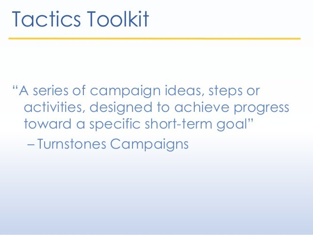 """""""A series of campaign ideas, steps or activities, designed to achieve progress toward a specific short-term goal"""" – Turnst..."""
