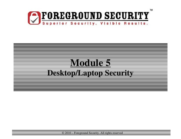 Module 5 Desktop/Laptop Security Module 5