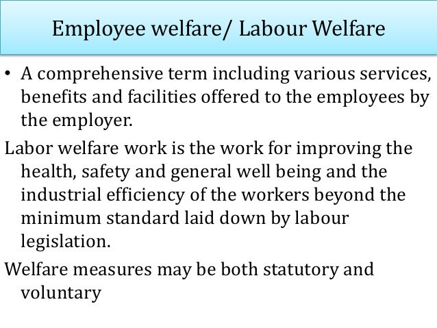 Agencies for welfare work • Central Government – through various acts covering safety, health and welfare of workers – The...